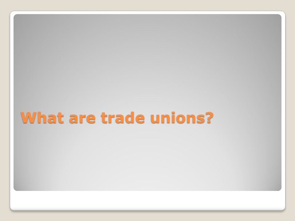 What are trade unions?