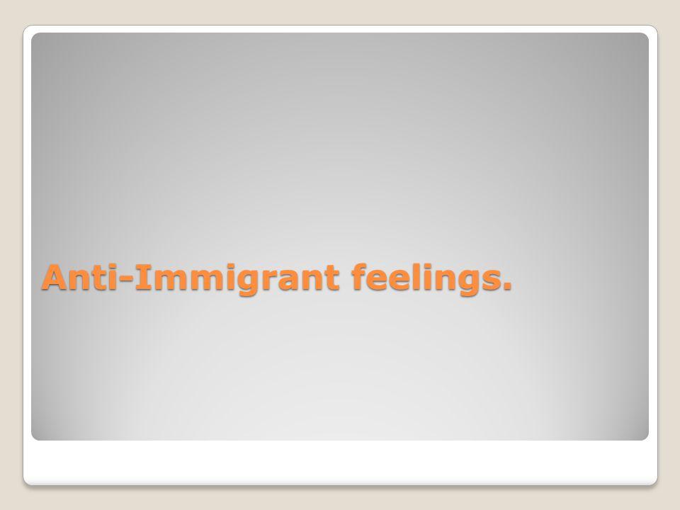 Anti-Immigrant feelings.