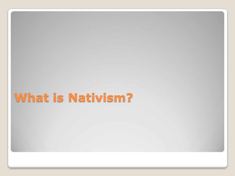 What is Nativism?