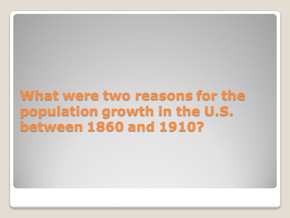 What were two reasons for the population growth in the U.S. between 1860 and 1910