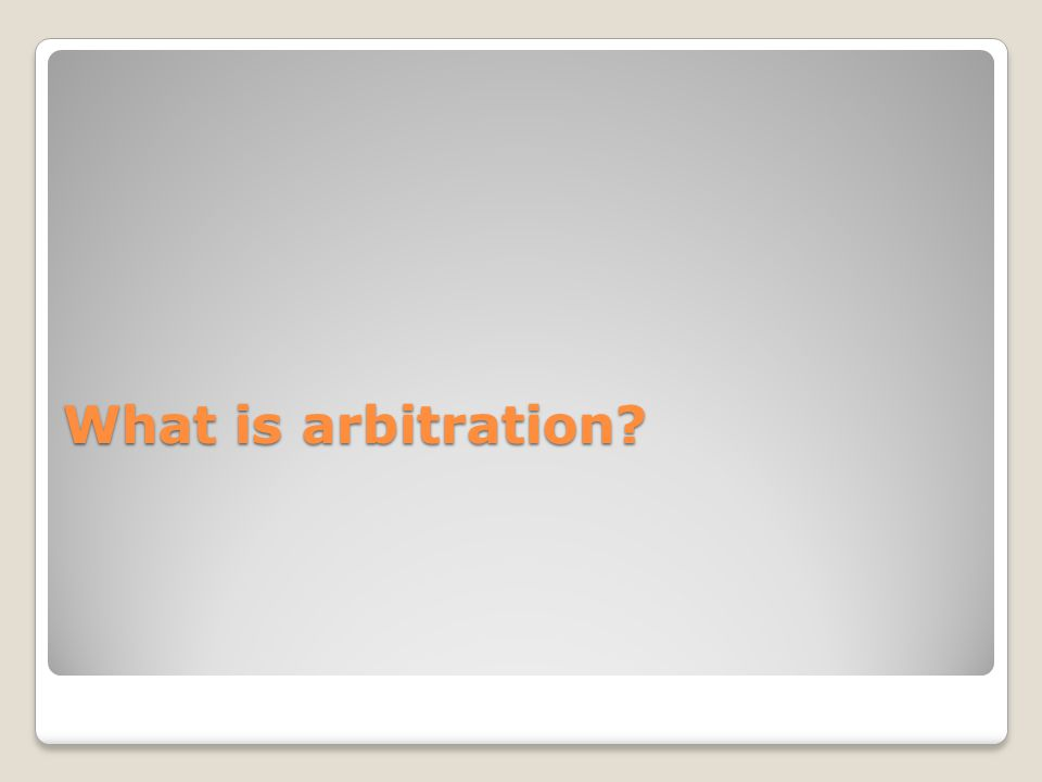 What is arbitration