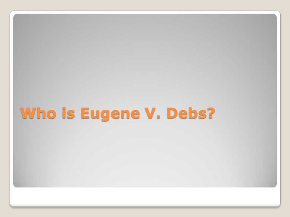 Who is Eugene V. Debs