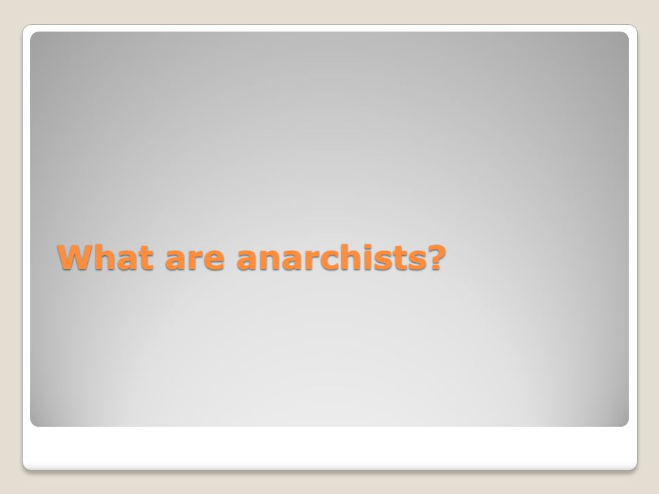 What are anarchists