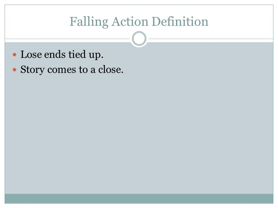 Falling Action Definition Lose ends tied up. Story comes to a close.