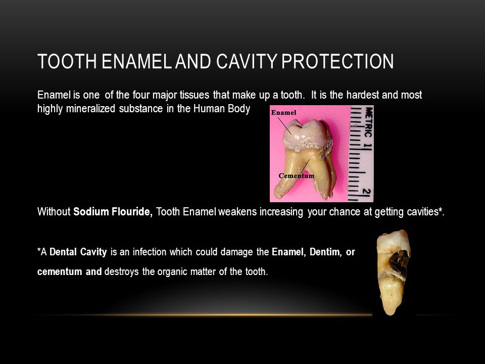 TOOTH ENAMEL AND CAVITY PROTECTION Enamel is one of the four major tissues that make up a tooth.