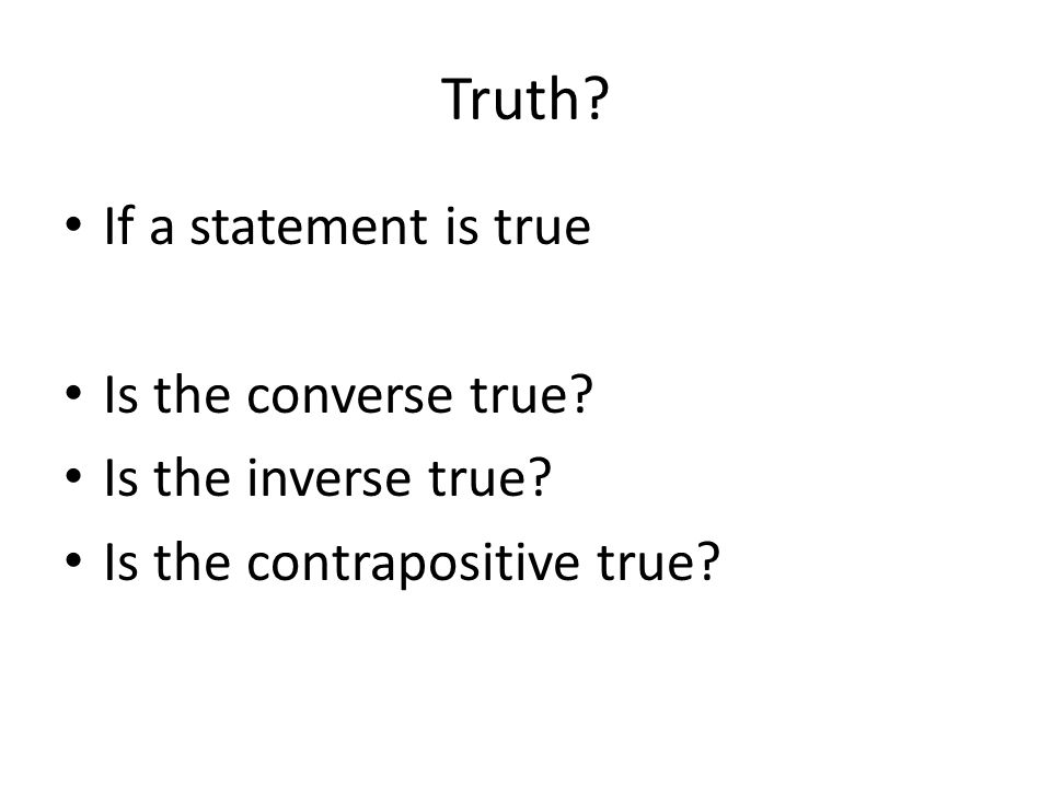 Truth. If a statement is true Is the converse true.