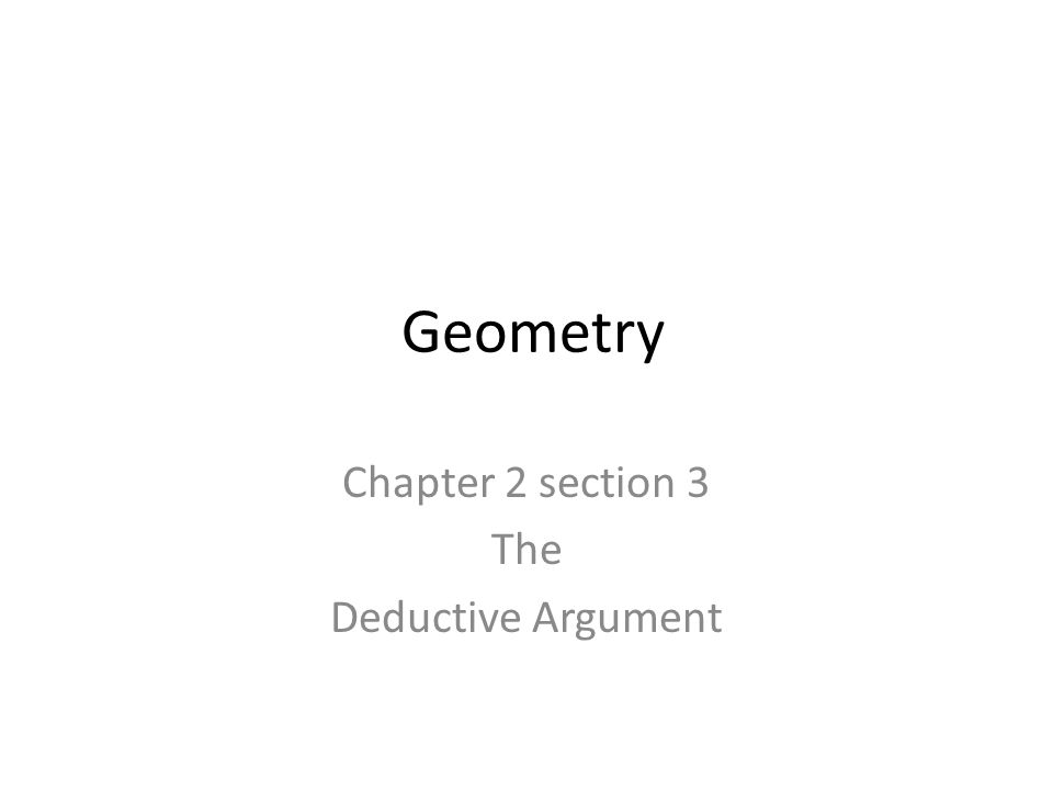 Geometry Chapter 2 section 3 The Deductive Argument