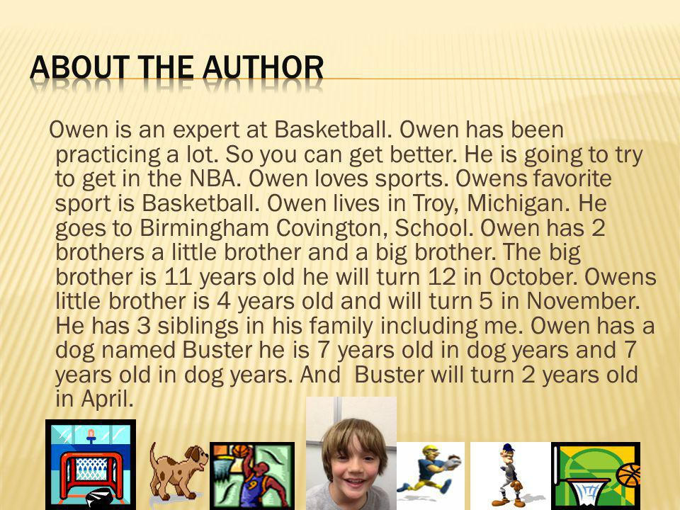 Owen is an expert at Basketball. Owen has been practicing a lot.