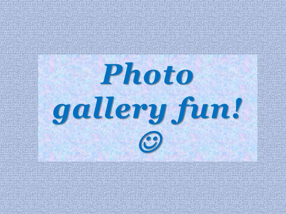 Photo gallery fun! Photo gallery fun!