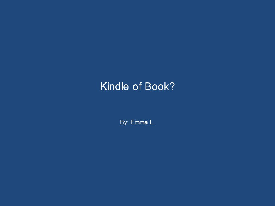 Kindle of Book? By: Emma L.