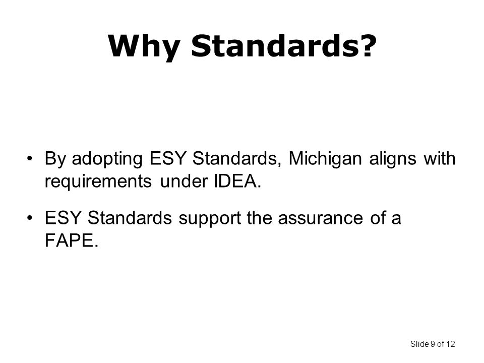 Slide 9 of 12 By adopting ESY Standards, Michigan aligns with requirements under IDEA.