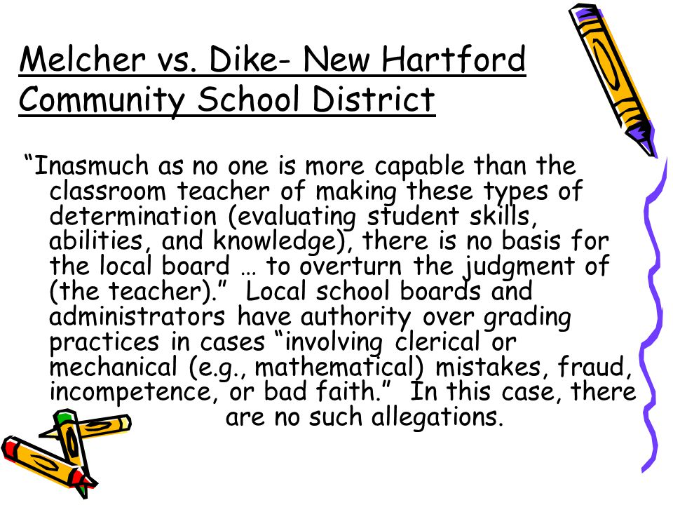 """Melcher vs. Dike- New Hartford Community School District """"Inasmuch as no one is more capable than the classroom teacher of making these types of deter"""