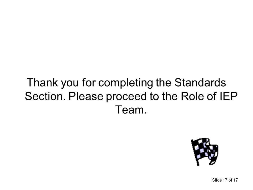 Slide 17 of 17 Thank you for completing the Standards Section.
