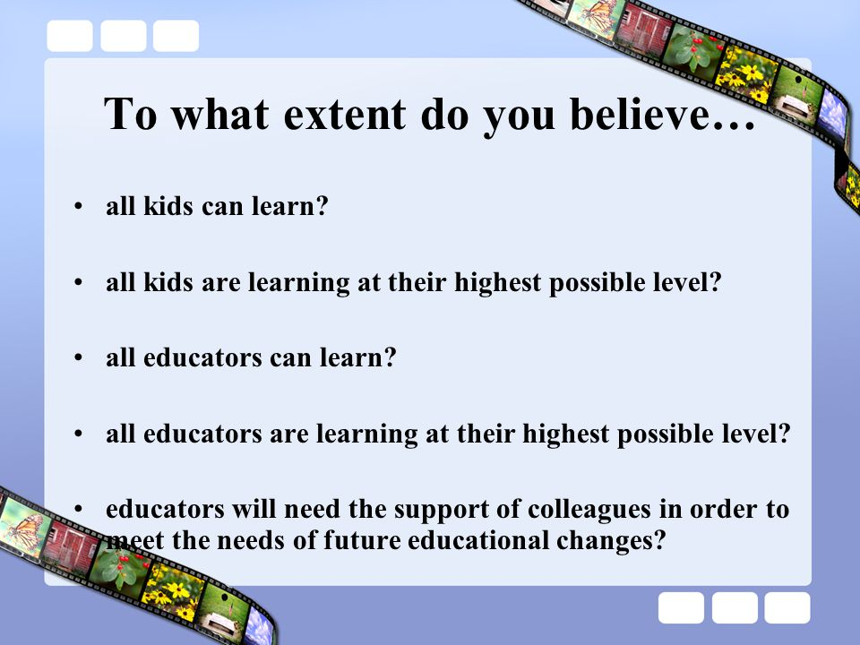 To what extent do you believe… all kids can learn.