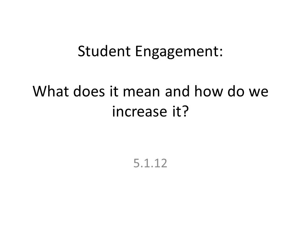 Student Engagement: What does it mean and how do we increase it