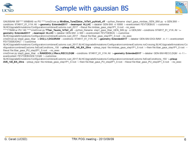 G. Cerati (UCSD) TRK POG meeting - 2013/09/09 6 Sample with gaussian BS GAUSSIAN BS**** MINBIAS no PU ****cmsDriver.py MinBias_TuneZ2star_14TeV_pythia