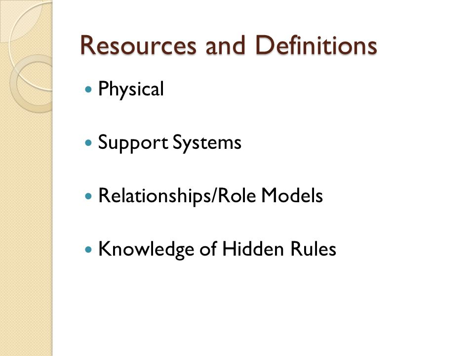 Resources and Definitions Physical Support Systems Relationships/Role Models Knowledge of Hidden Rules