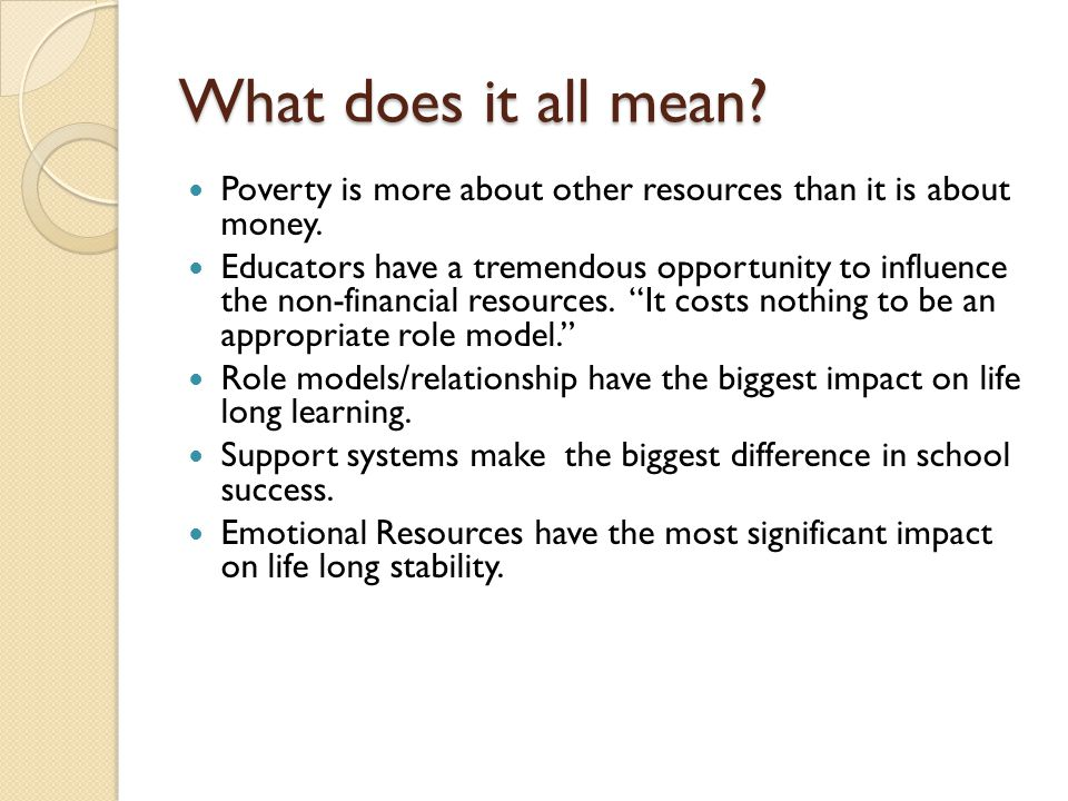 What does it all mean. Poverty is more about other resources than it is about money.