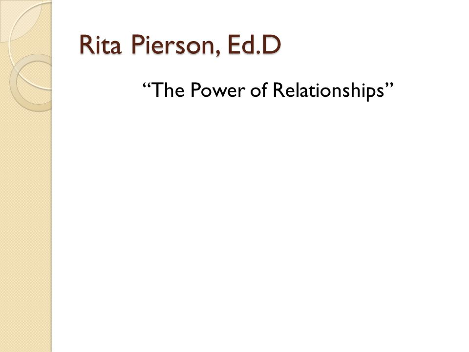 Rita Pierson, Ed.D The Power of Relationships