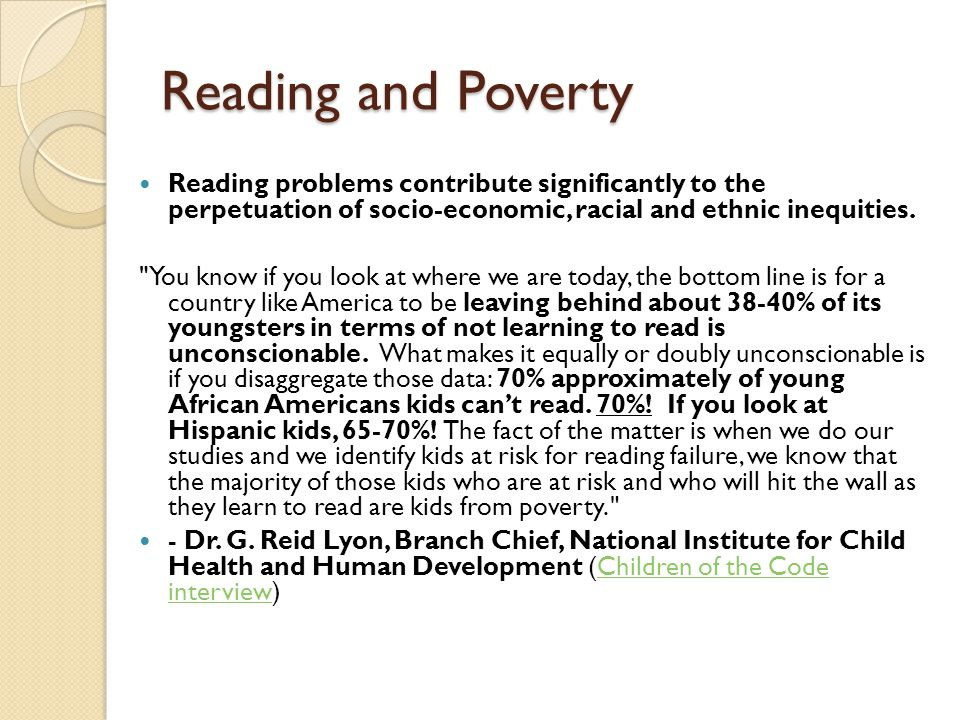 Reading and Poverty Reading problems contribute significantly to the perpetuation of socio-economic, racial and ethnic inequities.