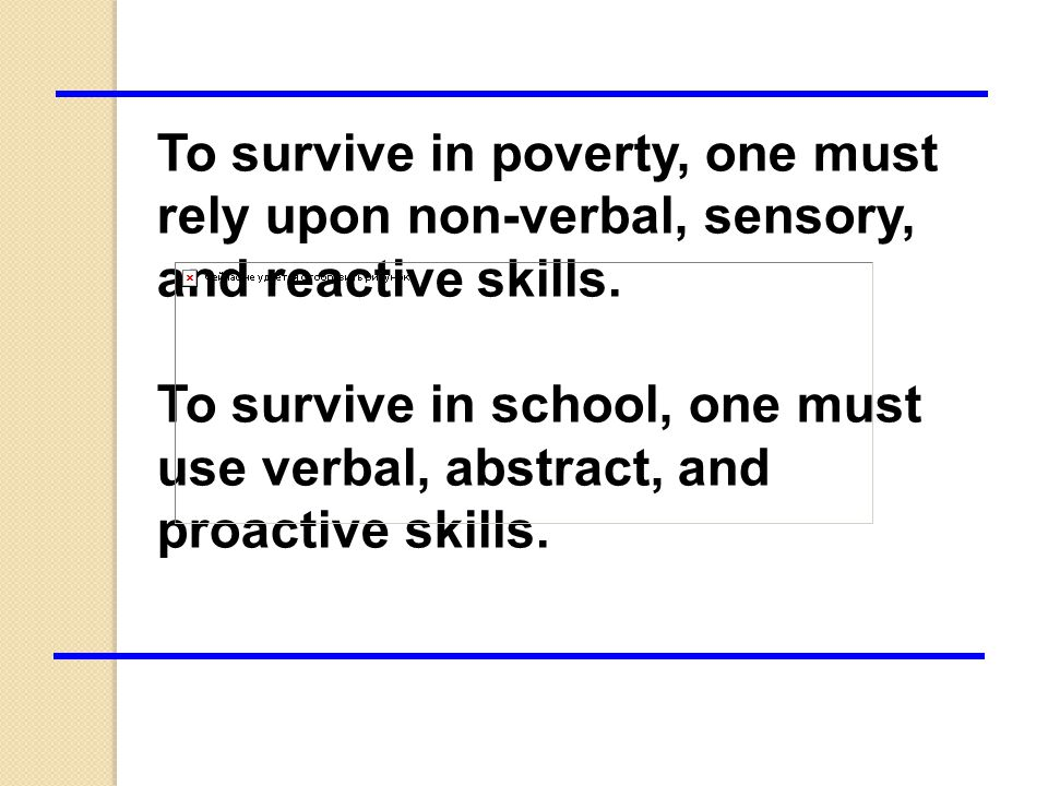 To survive in poverty, one must rely upon non-verbal, sensory, and reactive skills.