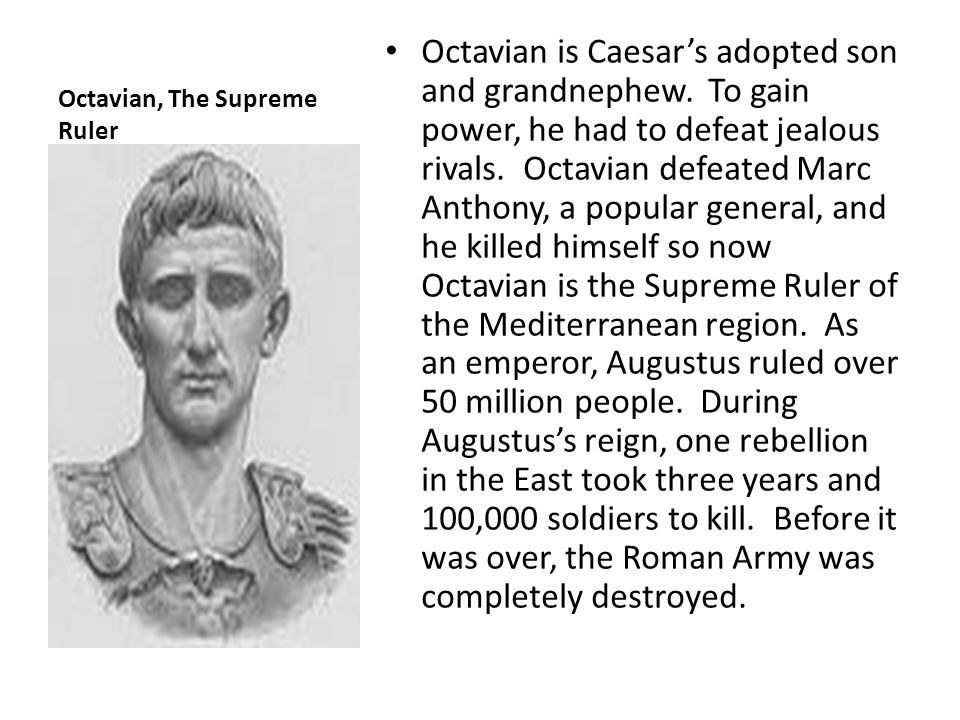 Octavian, The Supreme Ruler Octavian is Caesar's adopted son and grandnephew.