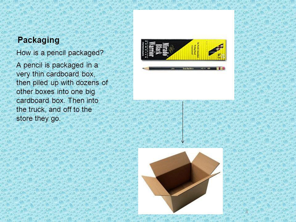 Packaging How is a pencil packaged.