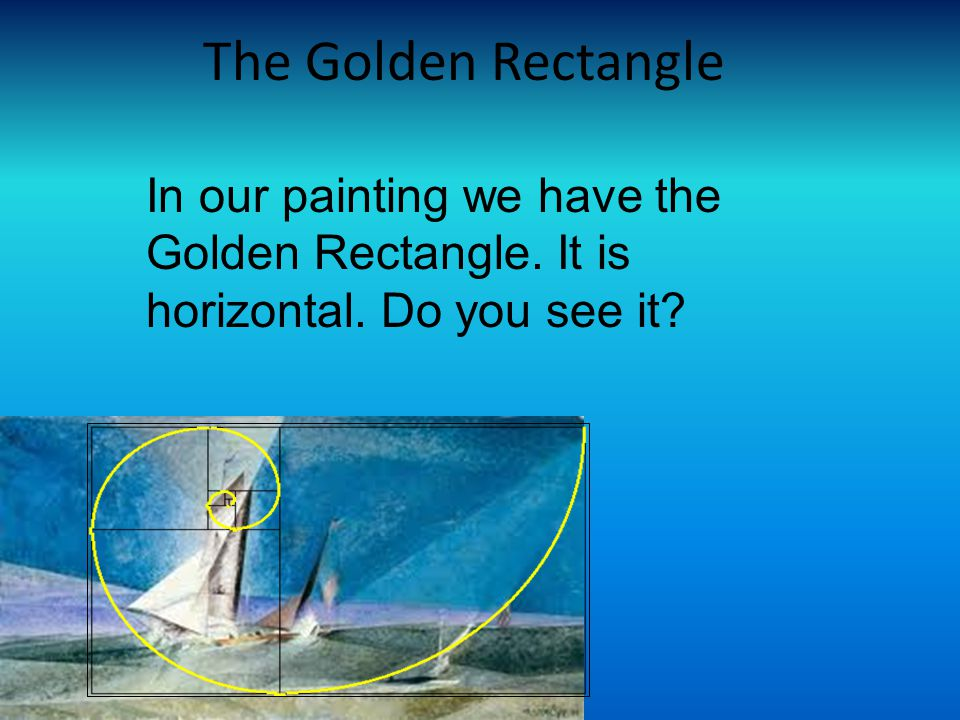 The Golden Rectangle In our painting we have the Golden Rectangle. It is horizontal. Do you see it