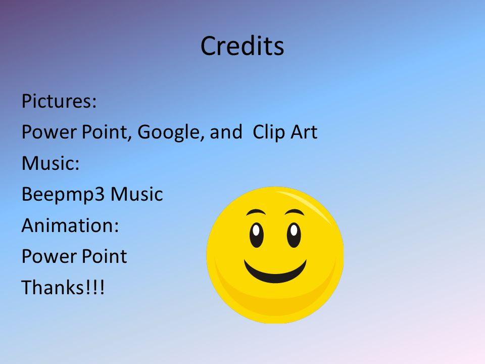 Credits Pictures: Power Point, Google, and Clip Art Music: Beepmp3 Music Animation: Power Point Thanks!!!
