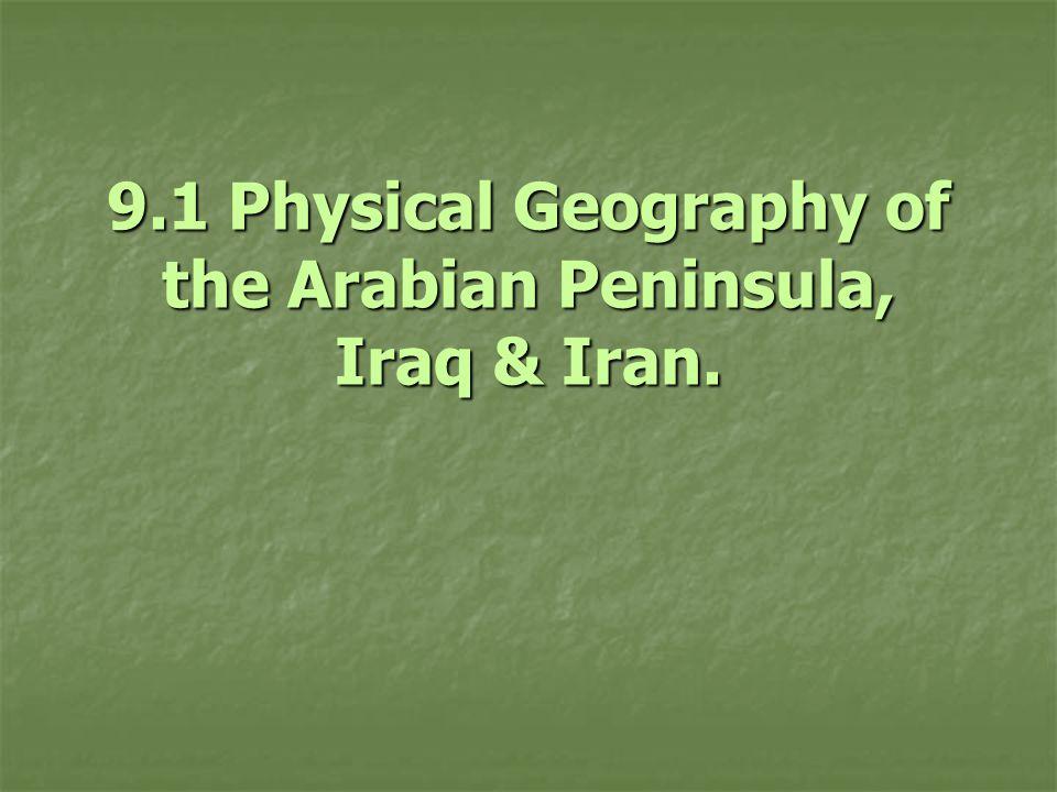 9.1 Physical Geography of the Arabian Peninsula, Iraq & Iran.
