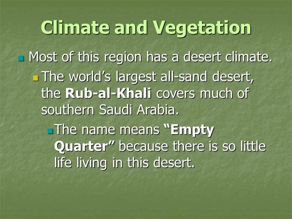 Climate and Vegetation Most of this region has a desert climate. Most of this region has a desert climate. The world's largest all-sand desert, the Ru