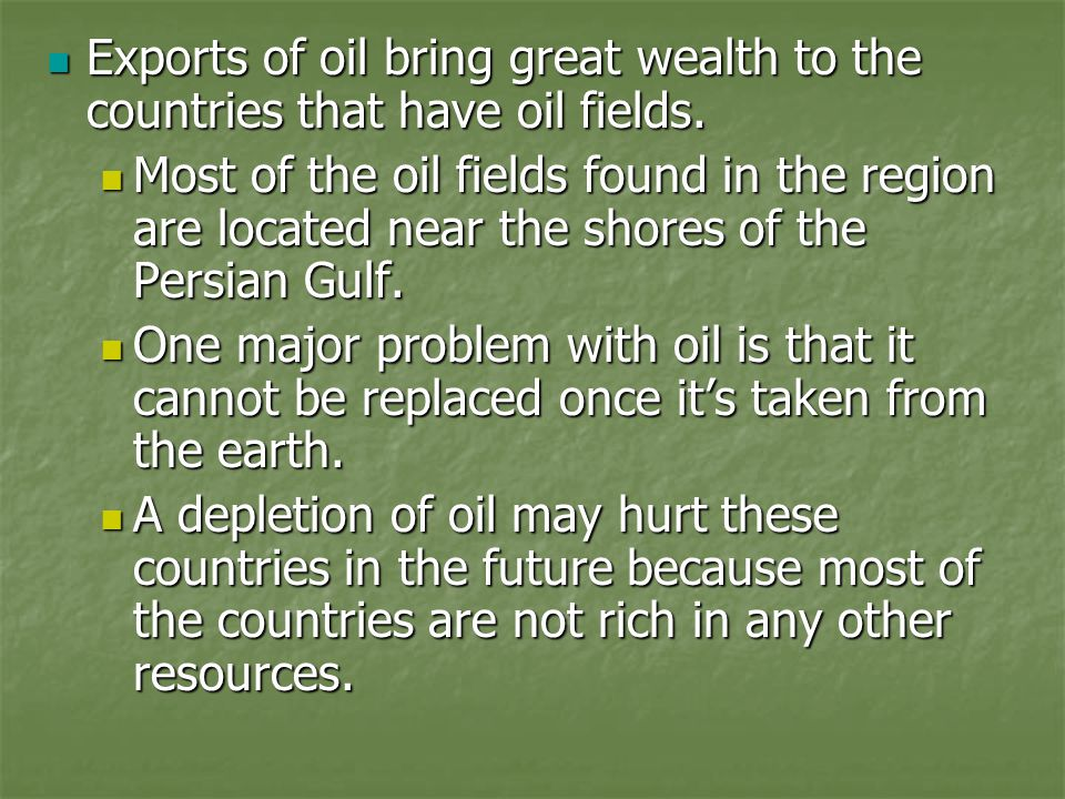 Exports of oil bring great wealth to the countries that have oil fields. Exports of oil bring great wealth to the countries that have oil fields. Most