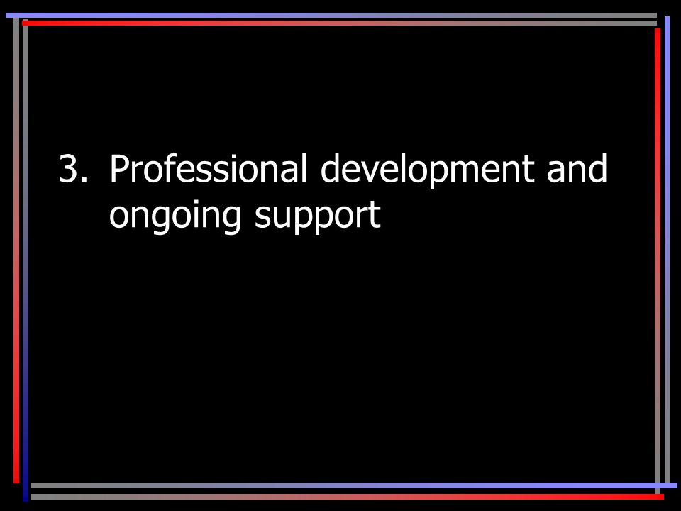 3.Professional development and ongoing support
