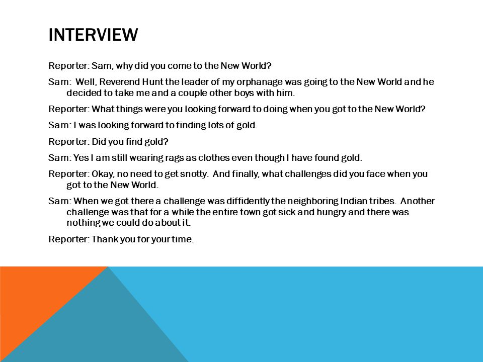 INTERVIEW Reporter: Sam, why did you come to the New World.