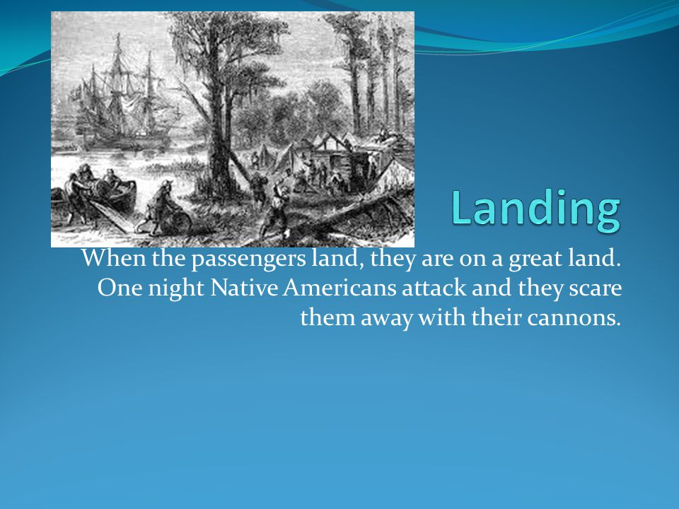 When the passengers land, they are on a great land.