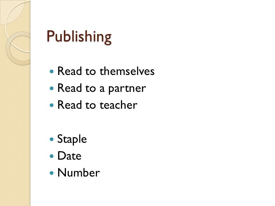 Publishing Read to themselves Read to a partner Read to teacher Staple Date Number