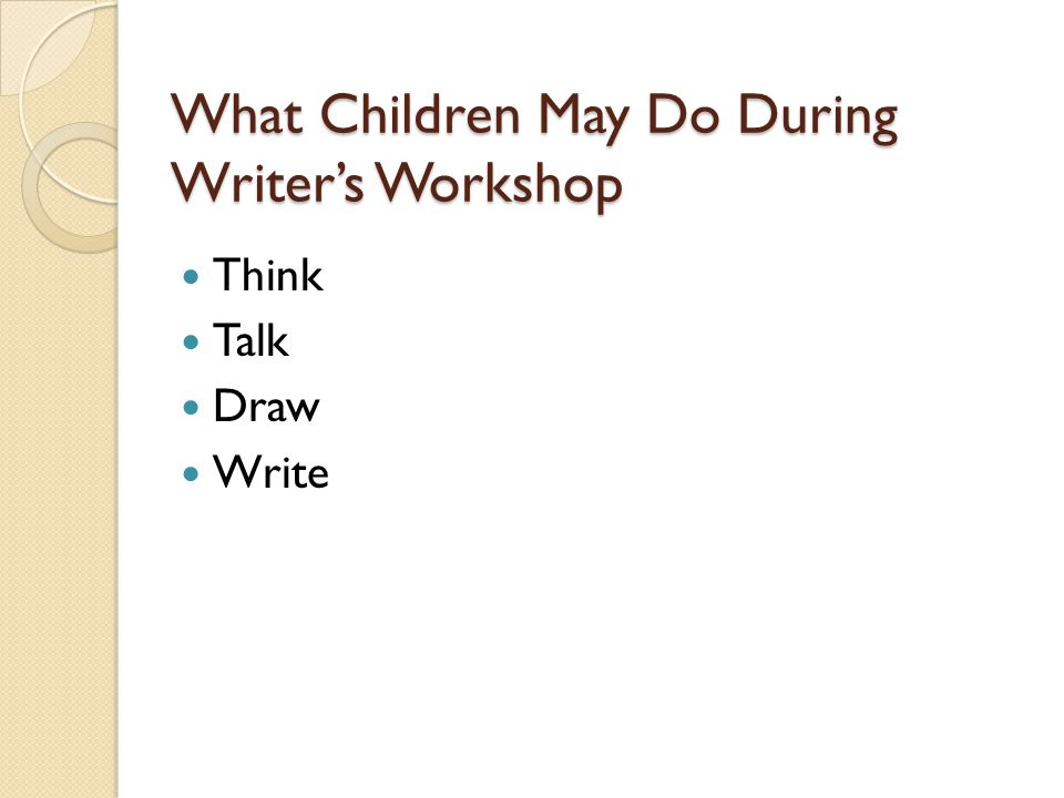 What Children May Do During Writer's Workshop Think Talk Draw Write