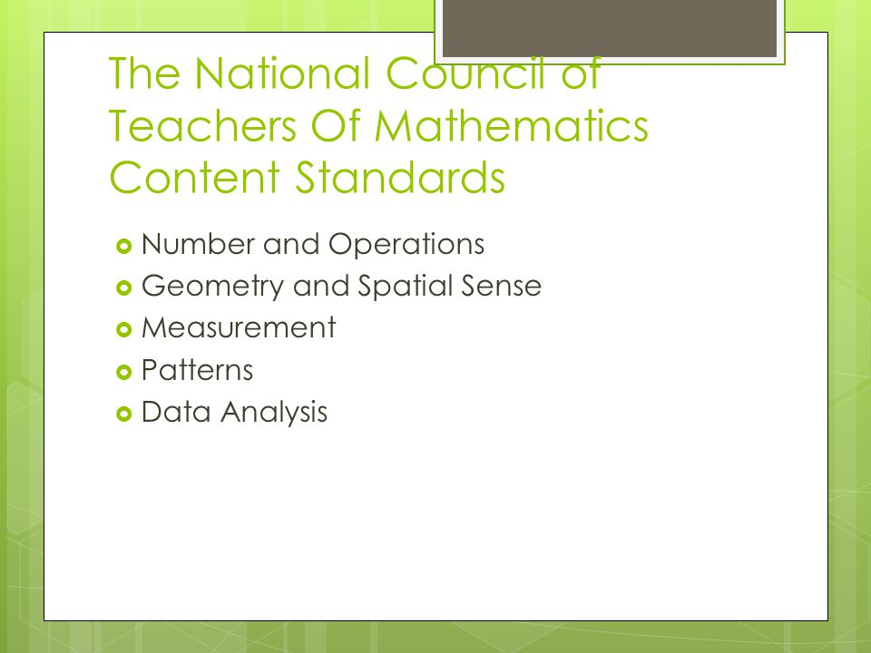 The National Council of Teachers Of Mathematics Content Standards  Number and Operations  Geometry and Spatial Sense  Measurement  Patterns  Data
