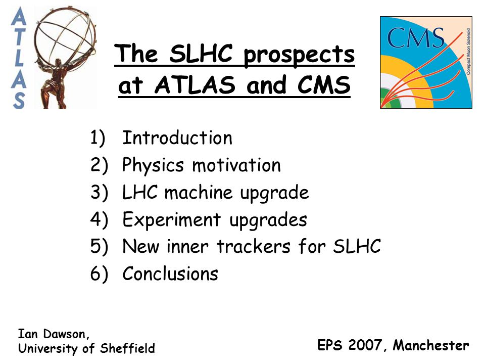The SLHC prospects at ATLAS and CMS 1)Introduction 2)Physics motivation 3)LHC machine upgrade 4)Experiment upgrades 5)New inner trackers for SLHC 6)Co