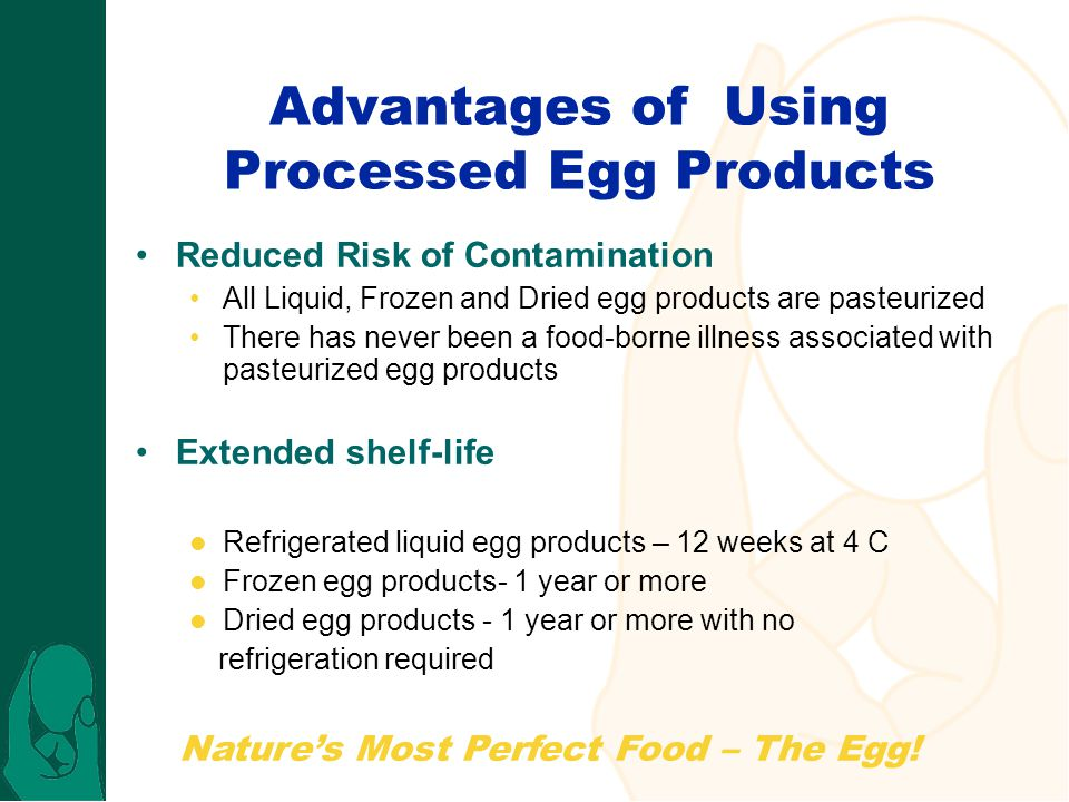 Nature's Most Perfect Food – The Egg! Advantages of Using Processed Egg Products Reduced Risk of Contamination All Liquid, Frozen and Dried egg produc