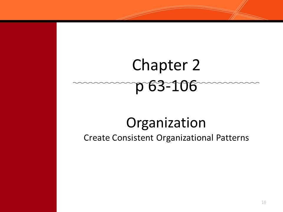 Chapter 2 p 63-106 Organization Create Consistent Organizational Patterns 16