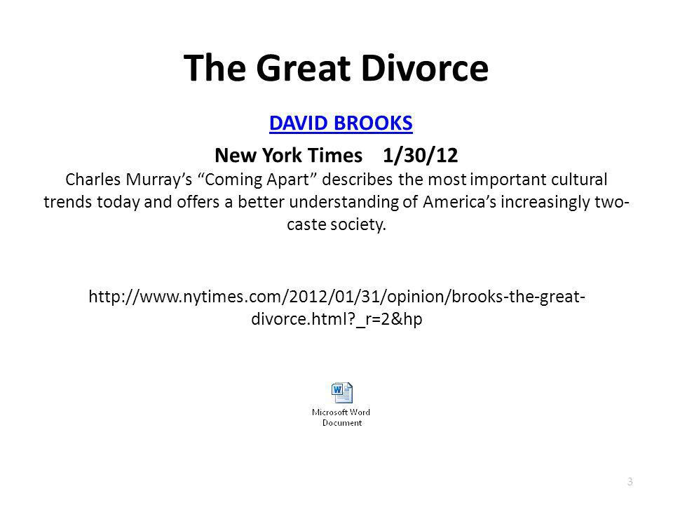 """The Great Divorce DAVID BROOKS New York Times 1/30/12 Charles Murray's """"Coming Apart"""" describes the most important cultural trends today and offers a"""