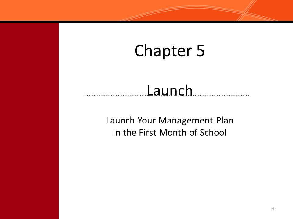 Chapter 5 Launch Launch Your Management Plan in the First Month of School 50