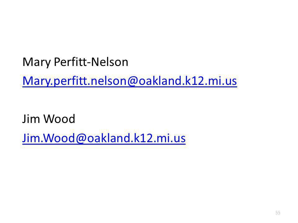 Mary Perfitt-Nelson Mary.perfitt.nelson@oakland.k12.mi.us Jim Wood Jim.Wood@oakland.k12.mi.us 55