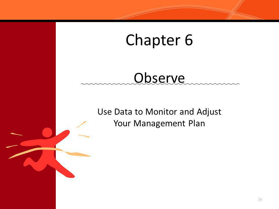 Chapter 6 Observe Use Data to Monitor and Adjust Your Management Plan 56