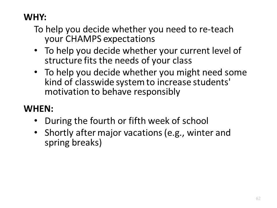 WHY: To help you decide whether you need to re-teach your CHAMPS expectations To help you decide whether your current level of structure fits the need