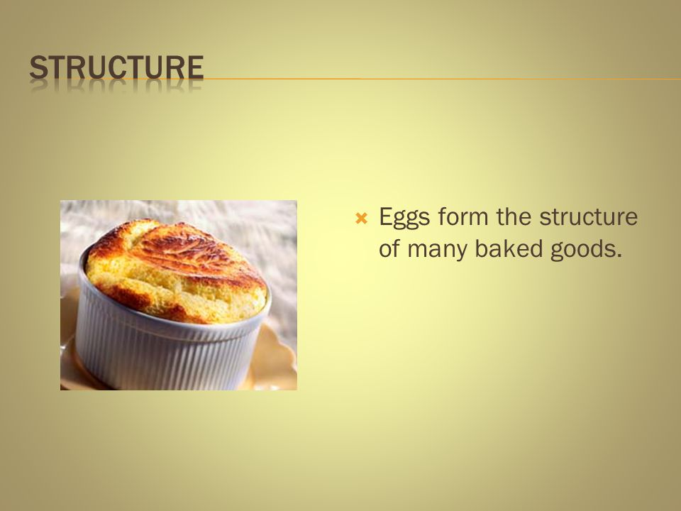  Eggs form the structure of many baked goods.