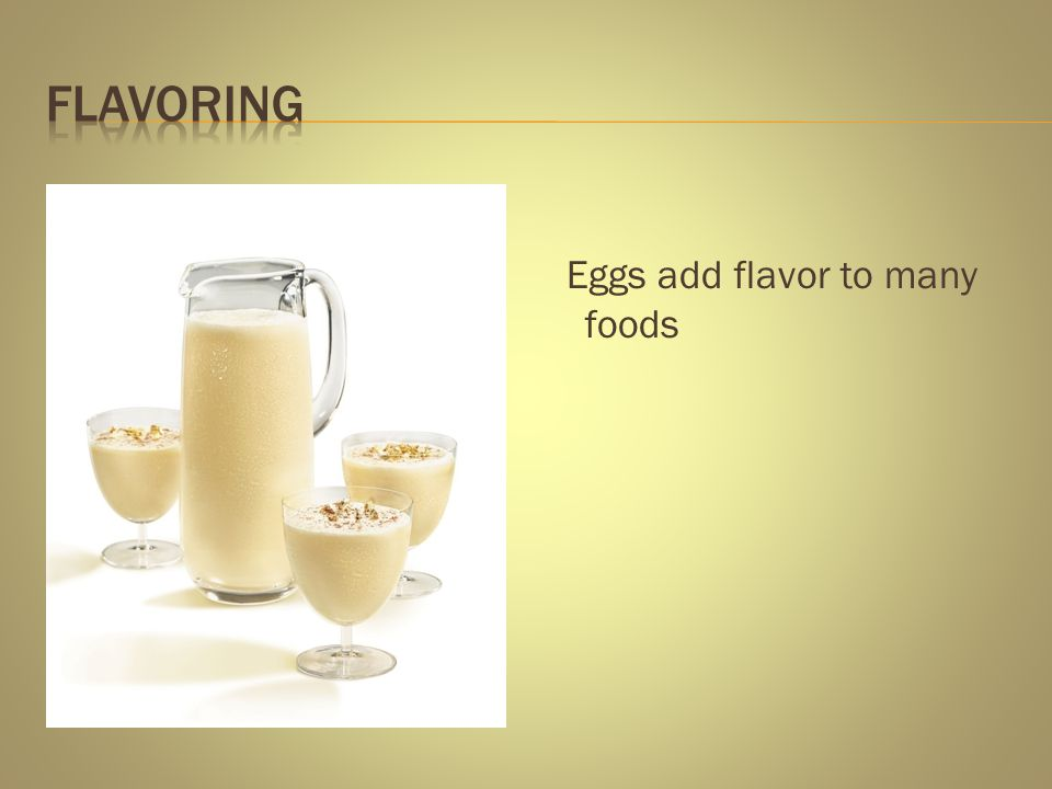 Eggs add flavor to many foods