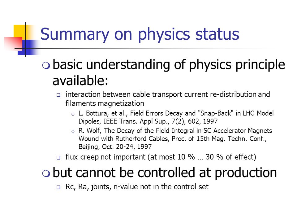 Summary on physics status  basic understanding of physics principle available:  interaction between cable transport current re-distribution and filaments magnetization  L.