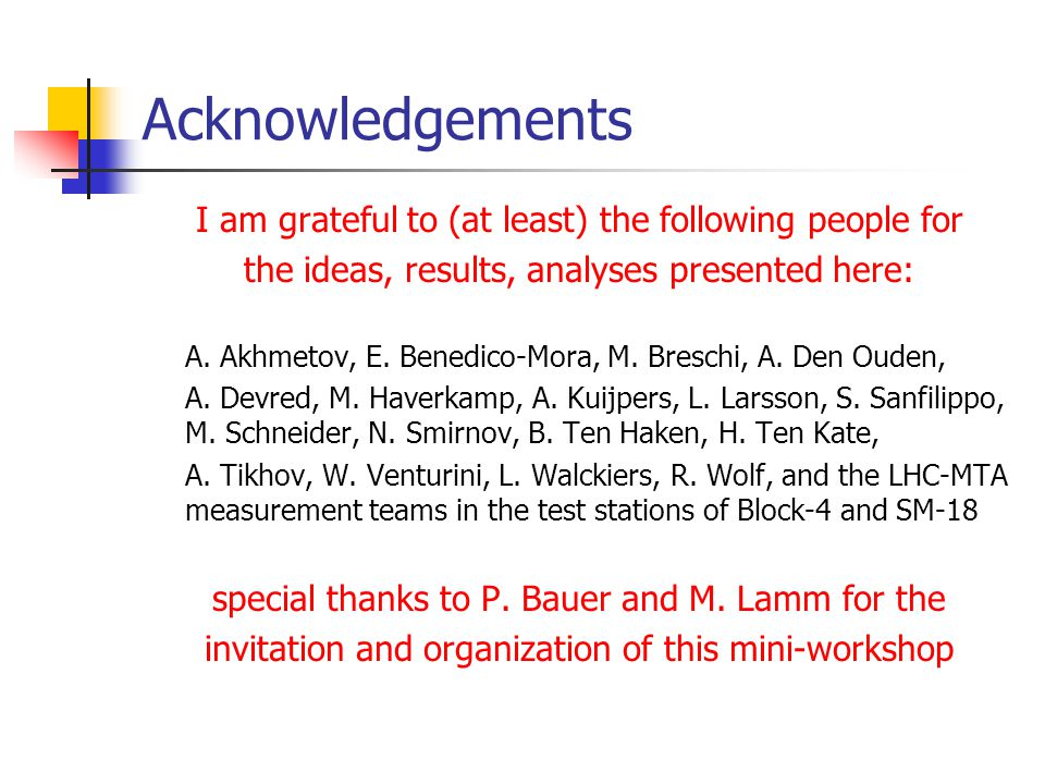 Acknowledgements I am grateful to (at least) the following people for the ideas, results, analyses presented here: A.